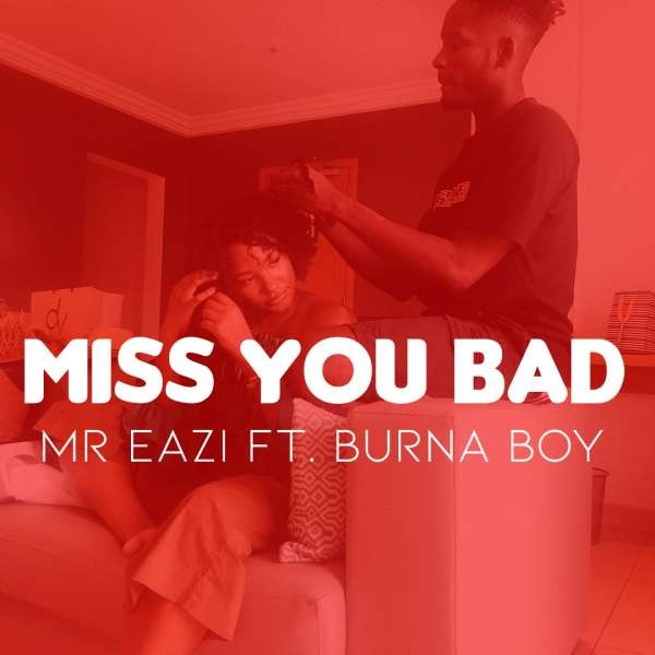 Mr Eazi ft Burna Boy - Miss You Bad